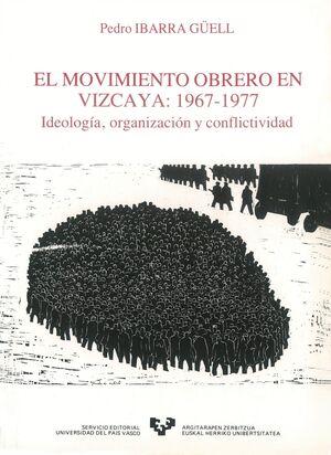 EL MOVIMIENTO OBRERO EN VIZCAYA (1967-1977). IDEOLOGÍA, ORGANIZACIÓN Y CONFLICTIVIDAD