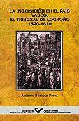 LA INQUISICIÓN EN EL PAÍS VASCO: EL TRIBUNAL DE LOGROÑO (1570-1610)