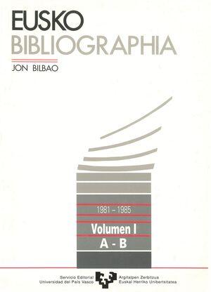 EUSKO BIBLIOGRAPHIA (1981-1985). VOL. 1 (A-B)