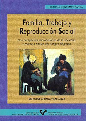 FAMILIA, TRABAJO Y REPRODUCCIÓN SOCIAL. UNA PERSPECTIVA MICROHISTÓRICA DE LA SOCIEDAD VIZCAÍNA A FIN