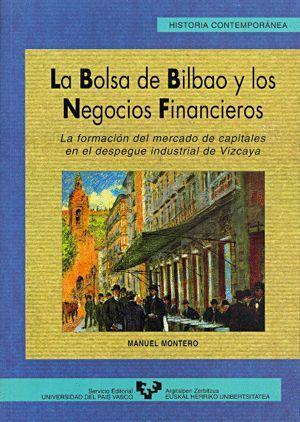 LA BOLSA DE BILBAO Y LOS NEGOCIOS FINANCIEROS. LA FORMACIÓN DEL MERCADO DE CAPITALES EN EL DESPEGUE
