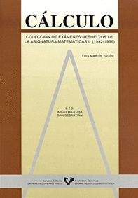 CÁLCULO. COLECCIÓN DE EXÁMENES RESUELTOS DE LA ASIGNATURA DE MATEMÁTICAS I. (1992-1996)