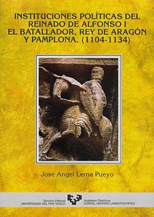 INSTITUCIONES POLÍTICAS DEL REINADO DE ALFONSO I EL BATALLADOR, REY DE ARAGÓN Y PAMPLONA (1104-1134)