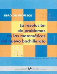 LA RESOLUCIÓN DE PROBLEMAS EN LAS MATEMÁTICAS DEL NUEVO BACHILLERATO. LIBRO DEL PROFESOR