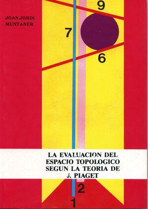 LA EVALUACIÓN ESPACIO TOPOLÓGICO SEGÚN LA TEORIA DE J.PIAGET