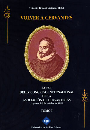 VOLVER A CERVANTES. ACTAS DEL IV CONGRESO INTERNACIONAL DE LA ASOCIACIÓN DE CERVANTISTAS