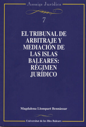 EL TRIBUNAL DE ARBITRAJE Y MEDIACIÓN DE LAS ISLAS BALEARES. RÉGIMEN JURÍDICO