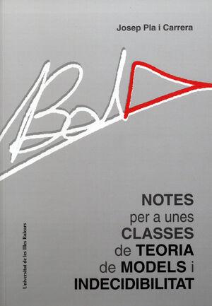 NOTES PER A UNES CLASSES DE TEORIA DE MODELS I INDECIDIBILITAT