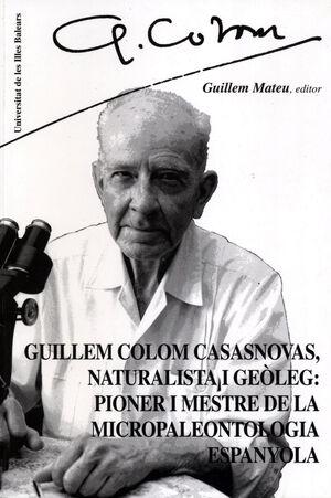 GUILLEM COLOM CASASNOVAS, NATURALISTA I GEÒLEG: PIONER I MESTRE DE LA MICROPALEONTOLOGIA ESPANYOLA