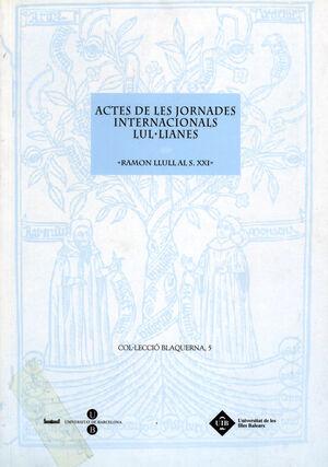 ACTES DE LES JORNADES INTERNACIONALS LUL·LIANES. RAMON LLULL AL S. XXI