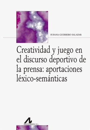 CREATIVIDAD Y JUEGO EN EL DISCURSO DEPORTIVO DE LA PRENSA: APORTACIONES LÉXICO-SEMÁNTICAS