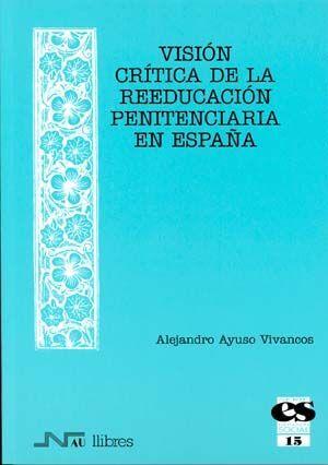 VISIÓN CRÍTICA DE LA REEDUCACIÓN PENITENCIARIA EN ESPAÑA