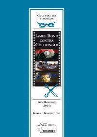 GUÍA PARA VER Y ANALIZAR : JAMES BOND CONTRA GOLDFINGER. GUY HAMILTON (1964)