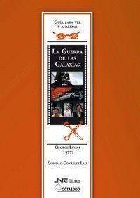 GUÍA PARA VER Y ANALIZAR : LA GUERRA DE LAS GALAXIAS. GEORGE LUCAS (1977)