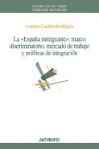 LA ESPAÑA INMIGRANTE MARCO DISCRIMINATORIO, MERCADO DE TRABAJO Y POLTICAS DE INTEGRACIÓN