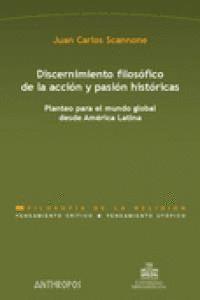 DISCERNIMIENTO FILOSÓFICO DE LA ACCIÓN Y PASIÓN HISTÓRICAS PLANTEO PARA EL MUNDO GLOBAL DESDE AMÉRIC