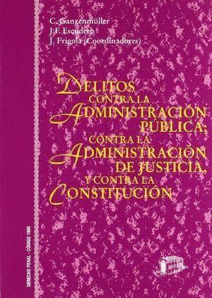 DELITOS CONTRA LA ADMINISTRACIÓN PÚBLICA; CONTRA LA ADMINISTRACIÓN DE JUSTICIA Y CONTRA LA CONSTITUCIÓN