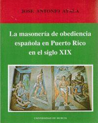 LA MASONERIA DE OBEDIENCIA ESPAÑOLA EN PUERTO RICO EN EL SIGLO XIX