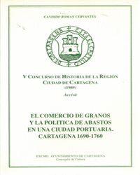 COMERCIO DE GRANOS Y LA POLITICA DE ABASTOS EN UNA CIUDAD PORTUARIA.CARTAGENA 1690-1760