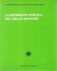 EXPRESION POETICA DE CARLOS BOUSOÑO, LA