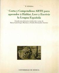 CORTA Y COMPENDIOSA ARTE PARA APRENDER A HABLAR, LEER Y ESCRIBIR LA LENGUA ESPAÑOLA