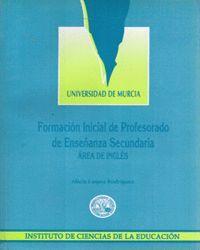 FORMACION INICIAL DE PROFESORADO DE ENSEÑANZA SECUNDARIA. AREA DE INGLES