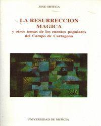 RESURRECCION MAGICA Y OTROS TEMAS DE LOS CUENTOS POPULARES DEL CAMPO DE CARTAGENA, LA