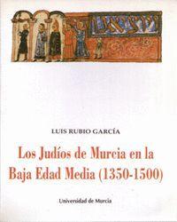 LOS JUDIOS DE MURCIA EN LA BAJA EDAD MEDIA (1350-1500)