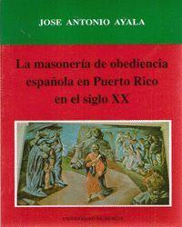 MASONERIA DE OBEDIENCIA ESPAÑOLA EN PUERTO RICO EN EL SIGLO XX, LA