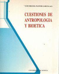 CUESTIONES DE ANTROPOLOGÍA Y BIOÉTICA
