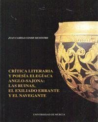 CRITICA LITERARIA Y POESIA ELEGIACA ANGLOSAJONA: LAS RUINAS, EL EXILIADO ERRANTE Y EL NAVEGANTE