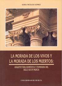 MORADA DE LOS VIVOS Y LA MORADA DE LOS MUERTOS, LA (ARQUITECTURA DOMESTICA Y FUNERARIA DEL SIGLO XIX