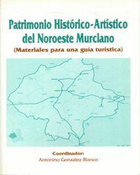 PATRIMONIO HISTORICO-ARTISTICO DEL NOROESTE MURCIANO