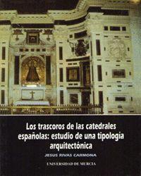 LOS TRASCOROS DE LAS CATEDRALES ESPAÑOLAS: ESTUDIO DE UNA TIPOLOGIA ARQUITECTÓNICA