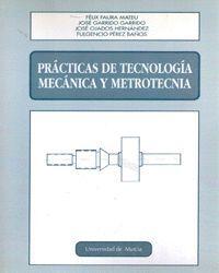PRACTICAS DE TECNOLOGIA MECANICA Y METROTECNIA