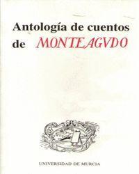 ANTOLOGIA DE CUENTOS DE MONTEAGUDO