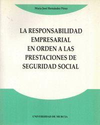 RESPONSABILIDAD EMPRESARIAL EN ORDEN A LAS PRESTACIONES DE SEGURIDAD SOCIAL, LA