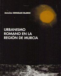 URBANISMO ROMANO EN LA REGION DE MURCIA