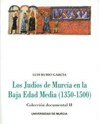 LOS JUDÍOS DE MURCIA EN LA BAJA EDAD MEDIA (1350-1500)