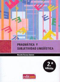 PRAGMÁTICA Y SUBJETIVIDAD LINGÜÍSTICA (2ª ED)