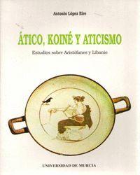 ATICO, KOINE Y ATICISMO: ESTUDIOS SOBRE ARISTOFANES Y LIBANIO