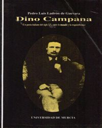 DINO CAMPANA (UN POETA ITALIANO DEL SIGLO XX, ENTRE LO MAUDIT Y LA EZQUIZOFRENIA)