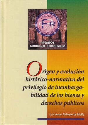 ORIGEN Y EVOLUCIÓN HISTÓRICO-NORMATIVA DEL PRIVILEGIO DE INEMBARGABILIDAD DE LOS BIENES Y DERECHOS PÚBLICOS
