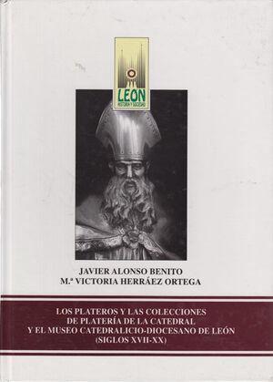 LOS PLATEROS Y LAS COLECCIONES DE PLATERÍA DE LA CATEDRAL Y EL MUSEO CATEDRALICIO DIOCESANO DE LEÓN. SIGLOS XVII-XX