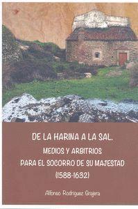 DE LA HARINA A LA SAL. MEDIOS Y ARBITRIOS PARA EL SOCORRO DE SU MAJESTAD (1588-1632)