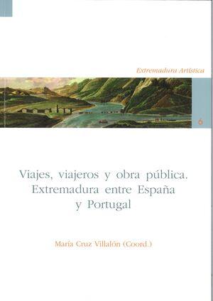 VIAJES, VIAJEROS Y OBRA PÚBLICA. EXTREMADURA ENTRE ESPAÑA Y PORTUGAL