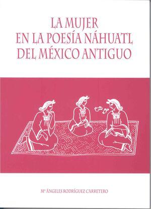 LA MUJER EN LA POESÍA NÁHUATL DEL MÉXICO ANTIGUO