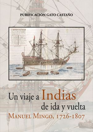UN VIAJE A INDIAS DE IDA Y VUELTA. MANUEL MINGO, 1726-1807