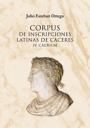 CORPUS DE INSCRIPCIONES LATINAS DE CÁCERES IV. CAURIUM