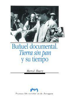 BUÑUEL DOCUMENTAL. TIERRA SIN PAN  Y SU TIEMPO